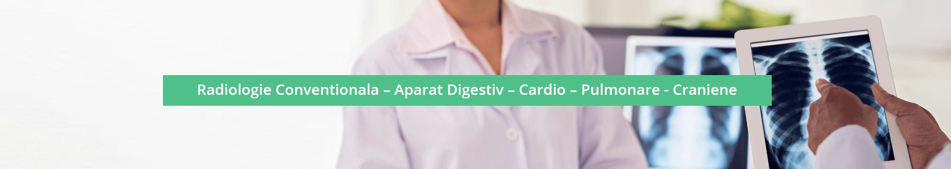 Radiologie Conventionala – Aparat Digestiv – Cardio – Pulmonare - Craniene